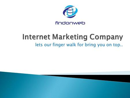 Internet Marketing Company lets our finger walk for bring you on top..