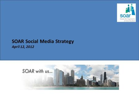 SOAR Social Media Strategy April 12, 2012. Why Social Media? Social media brings dialogues, interactions and interconnectedness to a new level. By applying.
