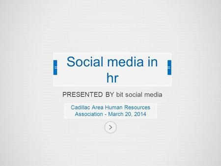PRESENTED BY bit social media Cadillac Area Human Resources Association - March 20, 2014 Social media in hr.