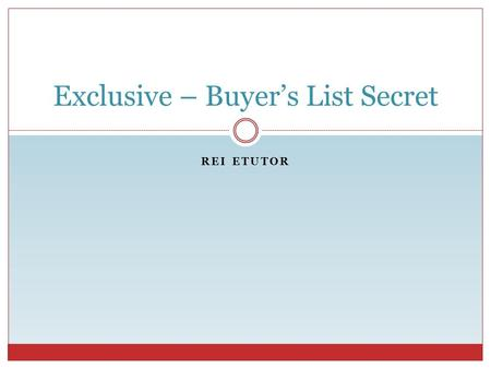 REI ETUTOR Exclusive – Buyer's List Secret. REI eTutor As a real estate investor your buyer's list is one of your most valuable assets. If you have already.
