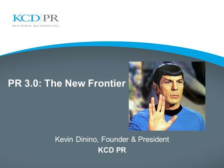PR 3.0: The New Frontier Kevin Dinino, Founder & President KCD PR.