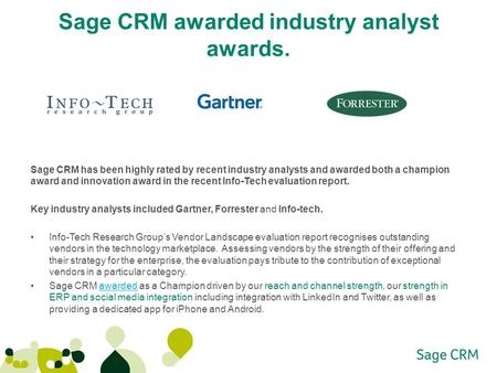 Sage CRM awarded industry analyst awards. Sage CRM has been highly rated by recent industry analysts and awarded both a champion award and innovation award.