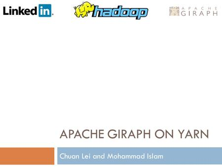 APACHE GIRAPH ON YARN Chuan Lei and Mohammad Islam.