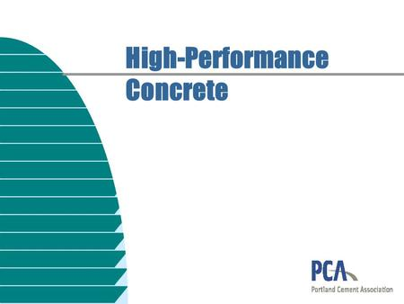 High-Performance Concrete. Characteristics of High- Performance Concretes n High strength n High early strength n High modulus of elasticity n High abrasion.