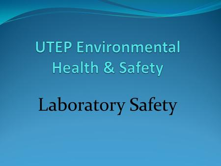 Laboratory Safety. Your Responsibility for Accident Prevention Understanding Chemical Hazards Use of Lab Equipment Safety Equipment/Emergency Procedures.