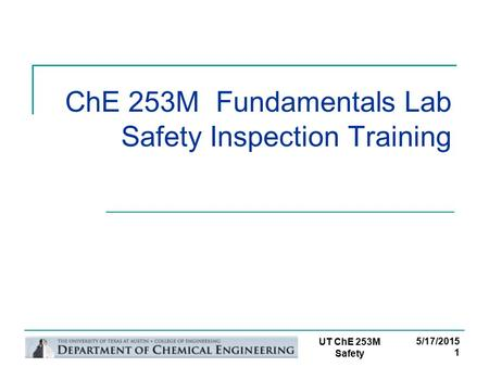 1 UT ChE 253M Safety 5/17/2015 ChE 253M Fundamentals Lab Safety Inspection Training.