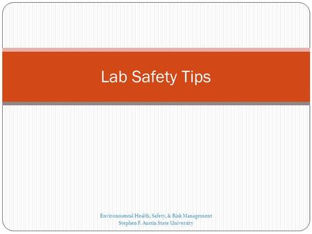 Lab Safety Tips Environmental Health, Safety, & Risk Management Stephen F. Austin State University.