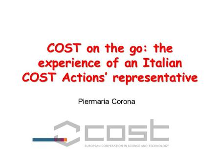 COST on the go: the experience of an Italian COST Actions' representative Piermaria Corona.