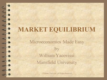 MARKET EQUILIBRIUM Microeconomics Made Easy by William Yacovissi