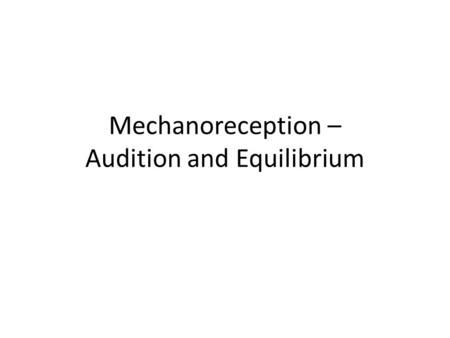 Mechanoreception – Audition and Equilibrium