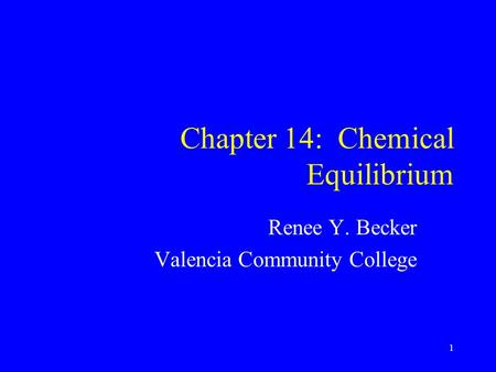 Chapter 14: Chemical Equilibrium Renee Y. Becker Valencia Community College 1.