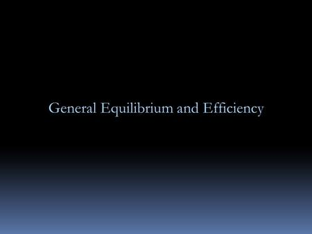 General Equilibrium and Efficiency. General Equilibrium Analysis is the study of the simultaneous determination of prices and quantities in all relevant.