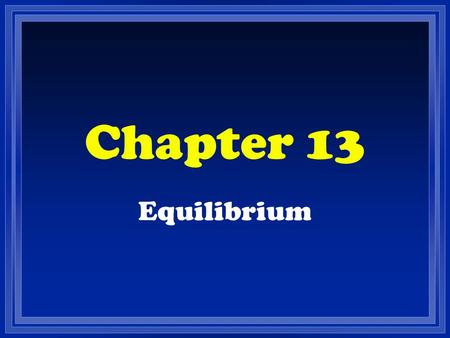 Chapter 13 Equilibrium. Unit Essential Question Z How do equilibrium reactions compare to other reactions?