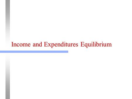 Income and Expenditures Equilibrium. 2 Equilibrium Real GDP: mpc =.7, mpi =.1 (1) Real GDP (Y) (2) Consumption (C) (3) Investment (I) (4) Gov't Spending.