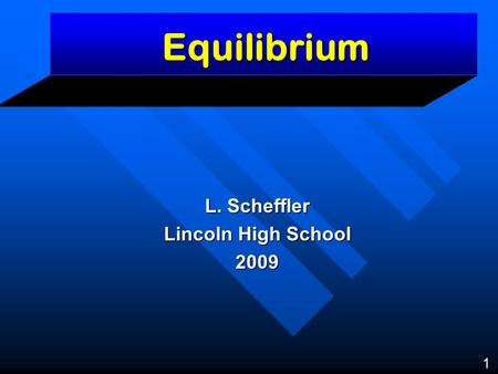 Equilibrium L. Scheffler Lincoln High School 2009 1.
