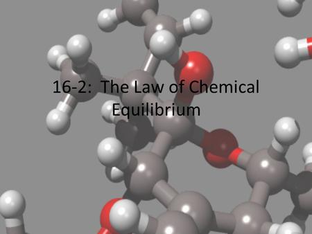 16-2: The Law of Chemical Equilibrium. Remember… Chemical equilibrium is achieved when the rate of the forward rxn is equal to the rate of the reverse.
