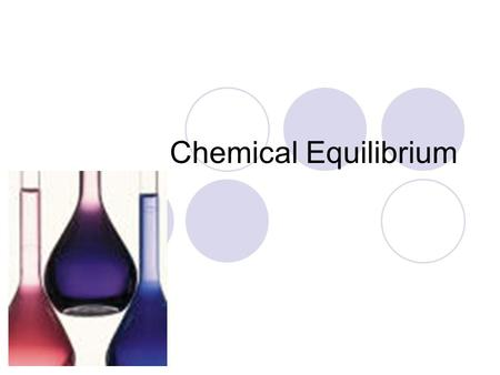 Chemical Equilibrium. Reversible Reactions A reaction that can occur in both the forward and reverse directions. Forward: N 2 (g) + 3H 2 (g)  2NH 3 (g)