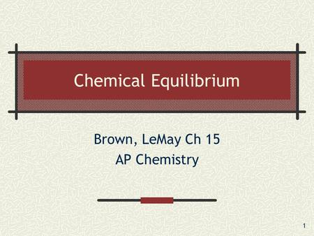 1 Chemical Equilibrium Brown, LeMay Ch 15 AP Chemistry.