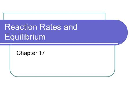 Reaction Rates and Equilibrium Chapter 17. Collision Theory or Model Molecules react by colliding with each other with enough energy and proper orientation.