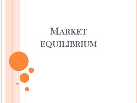 M ARKET EQUILIBRIUM. Market equilibrium exists when quantity demanded (Qd) equals quantity supplied (Qs). It can be determined by the intersection between.