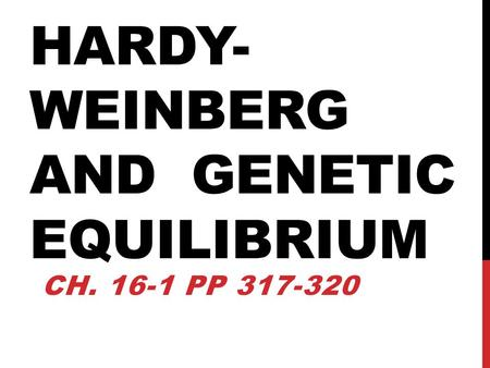 HARDY-WEINBERG and GENETIC EQUILIBRIUM