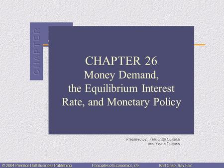 23 © 2004 Prentice Hall Business PublishingPrinciples of Economics, 7/eKarl Case, Ray Fair CHAPTER 26 Money Demand, the Equilibrium Interest Rate, and.