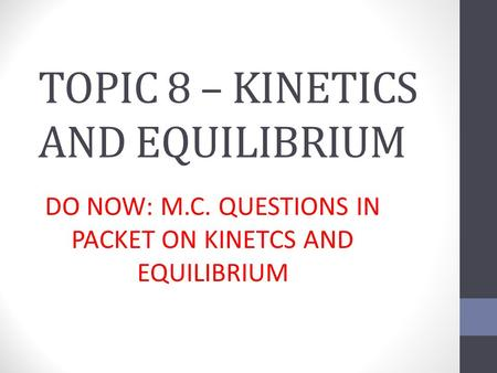 TOPIC 8 – KINETICS AND EQUILIBRIUM