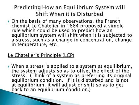  On the basis of many observations, the French chemist Le Chatelier in 1884 proposed a simple rule which could be used to predict how an equilibrium system.