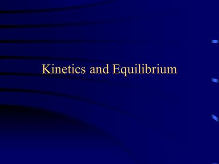 Kinetics and Equilibrium. Kinetics The branch of chemistry known as chemical kinetics is concerned with the rates of chemical reactions and the mechanisms.