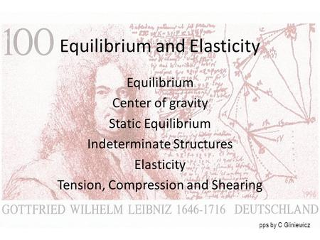 Equilibrium and Elasticity Equilibrium Center of gravity Static Equilibrium Indeterminate Structures Elasticity Tension, Compression and Shearing pps by.