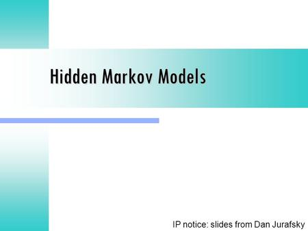 Hidden Markov Models IP notice: slides from Dan Jurafsky.