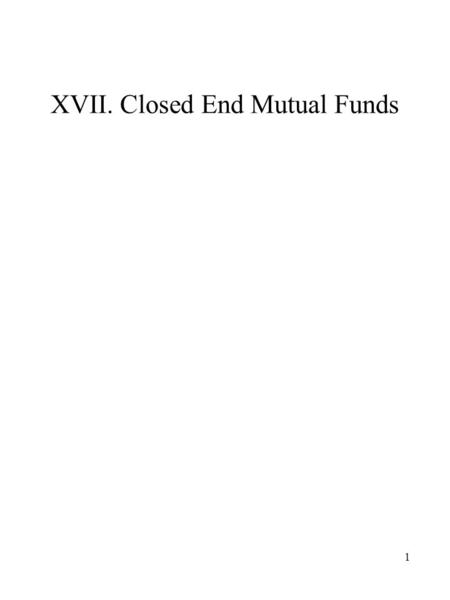 1 XVII. Closed End Mutual Funds. 2 Total Assets (Millions) 1993 $118,793 1994 $113,285 1995 $135,668 1996 $142,299 1997 $148,981 1998 $152,962 1999 $142,807.