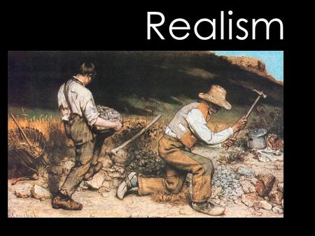 "Realism. This movement was reacting against the established art of the time … The word ""realism"" with a small 'r' refers to any artwork that attempts."