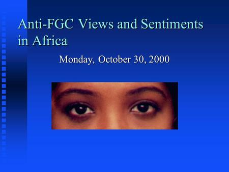 Anti-FGC Views and Sentiments in Africa Monday, October 30, 2000.