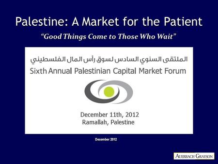 "Palestine: A Market for the Patient December 2012 ""Good Things Come to Those Who Wait"""