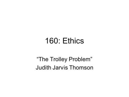 """The Trolley Problem"" Judith Jarvis Thomson"