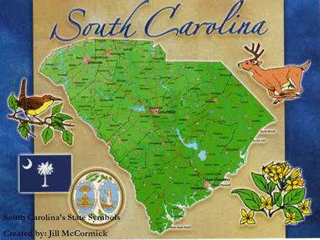 South Carolina's State Symbols Created by: Jill McCormick.