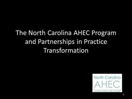 The North Carolina AHEC Program and Partnerships in Practice Transformation 1.