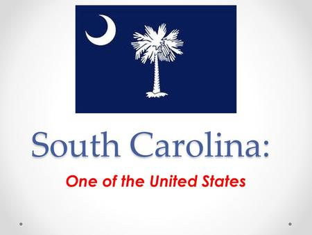 South Carolina: One of the United States. Standard 8-1 Standard 8-1 The student will demonstrate an understanding of the settlement of South Carolina.