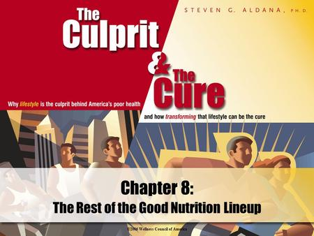 ©2006 Wellness Council of America The Rest of the Good Nutrition Lineup Chapter 8: