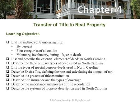 © OnCourse Learning. All Rights Reserved. Transfer of Title to Real Property Learning Objectives  List the methods of transferring title: By descent Four.