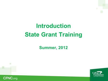 Introduction State Grant Training Summer, 2012. Training is designed to introduce topics involving a combination of philosophical basis and technical.
