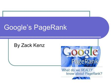 Google's PageRank By Zack Kenz. Outline Intro to web searching Review of Linear Algebra Weather example Basics of PageRank Solving the Google Matrix Calculating.