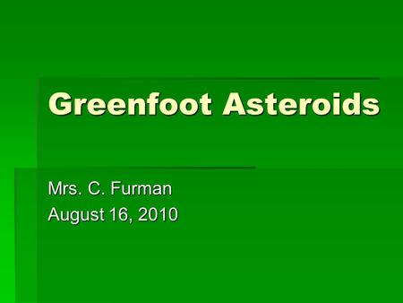 Greenfoot Asteroids Mrs. C. Furman August 16, 2010.