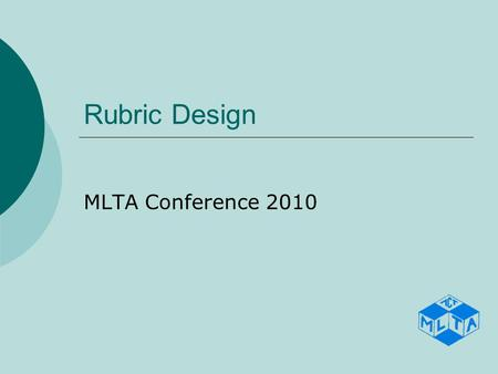 Rubric Design MLTA Conference 2010. What is the assessment for?