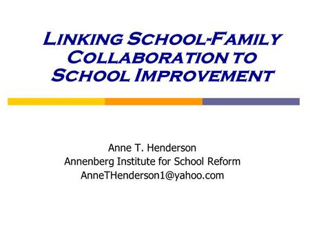 Linking School-Family Collaboration to School Improvement Anne T. Henderson Annenberg Institute for School Reform