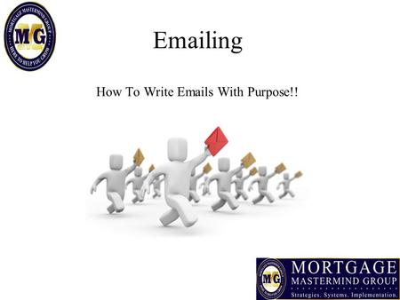 Emailing How To Write Emails With Purpose!!. What You Will Learn Today How To Create An Email That Has A Purpose Creating A Great Outline To Make It Easy.