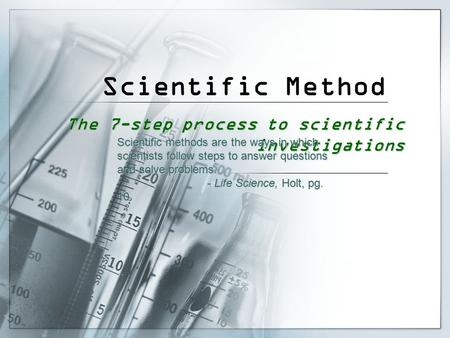 Scientific Method The 7-step process to scientific investigations