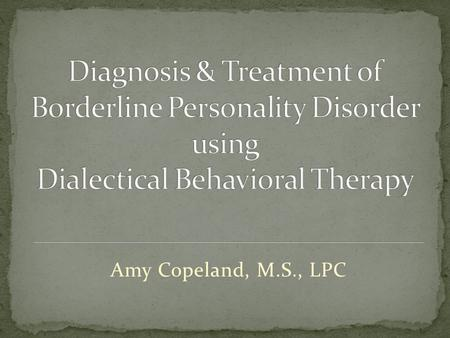 Amy Copeland, M.S., LPC. From Psychoanalysis to…DBT?! What happened??