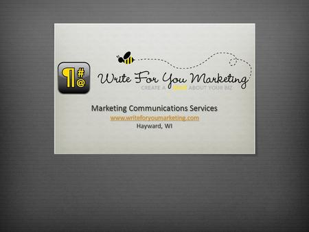 Marketing Communications Services www.writeforyoumarketing.com Hayward, WI.